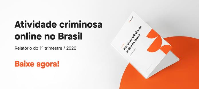 Atividade criminosa online no Brasil 1º trimestre / 2020
